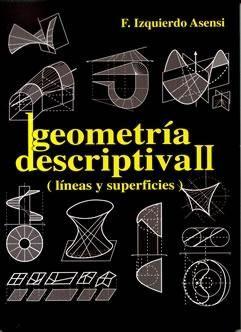 Geometria descriptiva II lineas y superficies /F. Izquierdo Asensi. Signatura 81 IZRR-2. No catálogo: http://kmelot.biblioteca.udc.es/record=b1480729~S1*gag