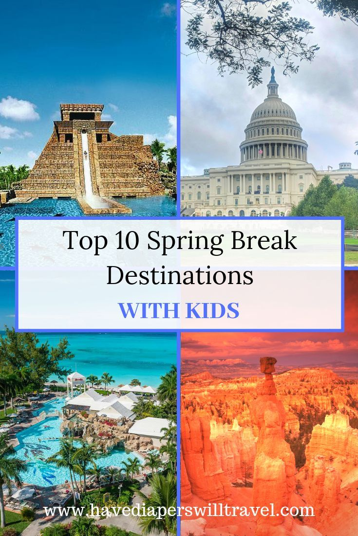 10 Family Spring Break Ideas Have Diapers Will Travel Best Spring Break Destinations Spring Break Destinations Families Family Spring Break