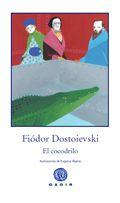 """""""El cocodrilo"""" de Fiodor Dostoievski. El cocodrilo es un relato humorístico y una buena muestra de la maestría de su autor. Un cocodrilo expuesto en un salón de San Petersburgo engulle repentinamente al funcionario Iván Matvéich, pero este no muere sino que se queda a vivir dentro de la fiera, lo que da pie a Dostoievski para hacernos sonreír y pensar, cuando no reír a carcajadas. V GAD bos. DE 9 A 11 AÑOS"""