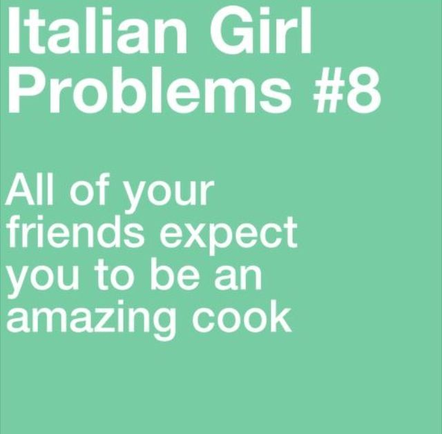 Which I am ;) Italian girl problems