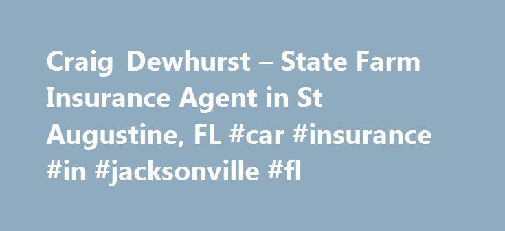 Craig Dewhurst – State Farm Insurance Agent in St Augustine, FL #car #insurance #in #jacksonville #fl http://milwaukee.remmont.com/craig-dewhurst-state-farm-insurance-agent-in-st-augustine-fl-car-insurance-in-jacksonville-fl/  # Craig Dewhurst Florida State University – B.S. Degree 1991 Graduate Bishop Kenny High School- 1984 Graduate The Donna Foundation – Trustee/Board Member Natl. Assoc. of Ins. & Fin. Advisors- Board Member Committee of Florida Agents- Founding Board of Governor Seminole…