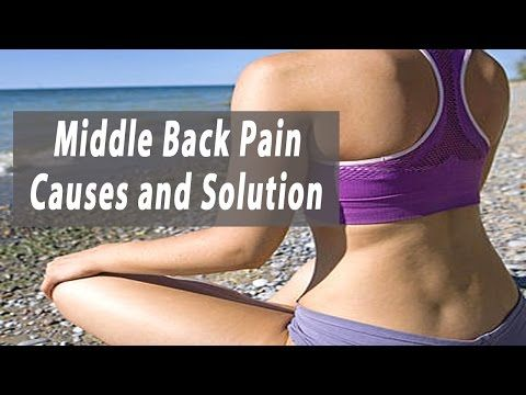 Middle Back Pain  Middle Back Pain Causes and Solution to Relieve Mid Ba...