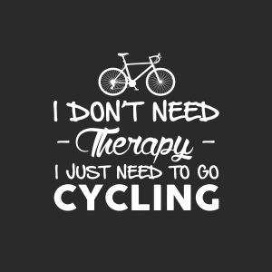 Actually, I need therapy, too, but cycling is my go-to for pretty much everything!