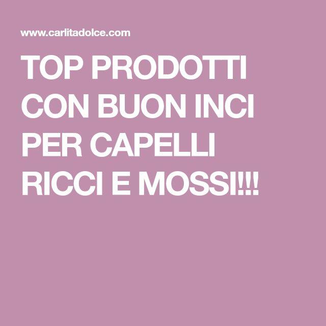 TOP PRODOTTI CON BUON INCI PER CAPELLI RICCI E MOSSI!!!