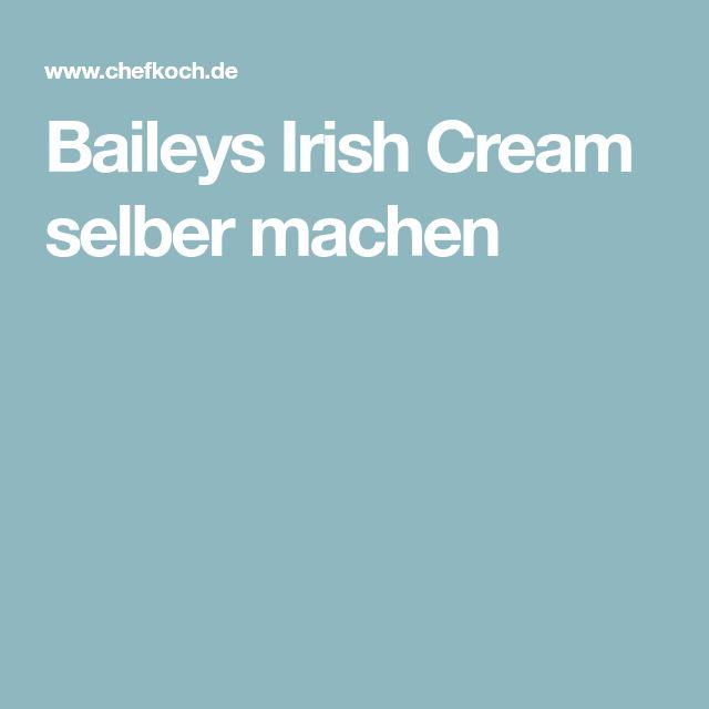 Baileys Irish Cream selber machen