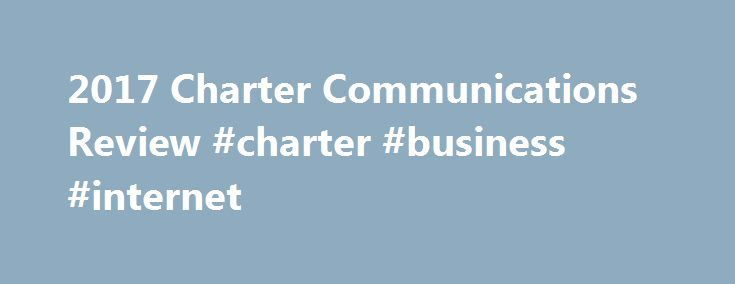 2017 Charter Communications Review #charter #business #internet http://florida.remmont.com/2017-charter-communications-review-charter-business-internet/  # Charter Communications Review If fast download rates are the most important thing to you in an Internet service provider, then Charter s Ultra100 plan can work great for you. Even if you don t require fast Internet, the fact that Charter offers speeds this fast is impressive because they aren t one of the largest providers in the country…