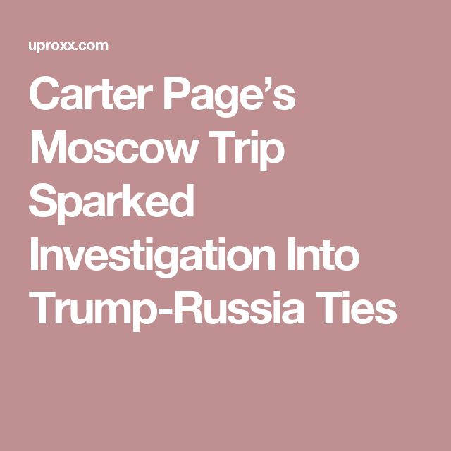 Carter Page's Moscow Trip Sparked Investigation Into Trump-Russia Ties