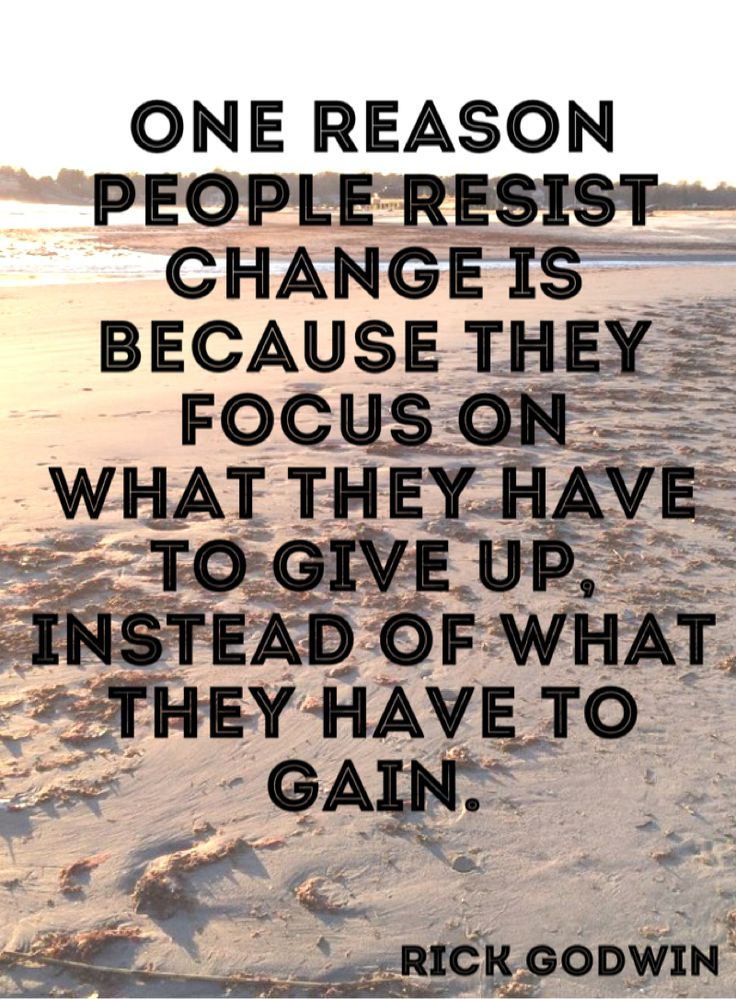 Quote 230: One reason people resist change is because they focus on what they have to give up, instead of what they have to gain. - Rick Godwin