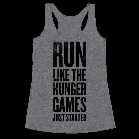 Run Like The Hunger Games Just Started Racerback: