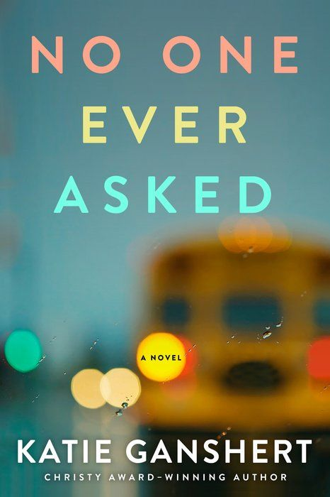 No One Ever Asked by Katie Ganshert - WaterBrook & Multnomah
