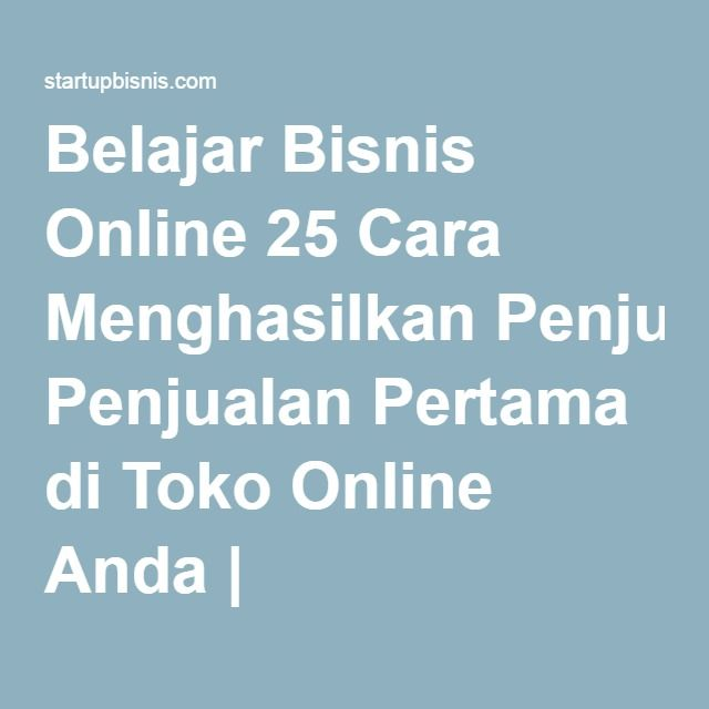 Belajar Bisnis Online 25 Cara Menghasilkan Penjualan Pertama di Toko Online Anda | Startupbisnis.com