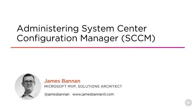 Administering System Center Configuration Manager (SCCM)