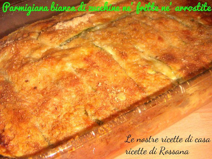 Parmigiana bianca di zucchine ne' fritte ne' arrostite