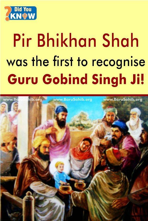 Pir Bhikhan Shah was the first to recognise Guru Gobind Singh Ji!