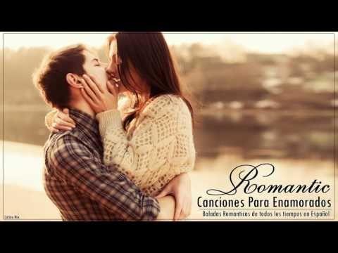 BALADAS ROMANTICAS EN ESPAÑOL - Las mejores canciones románticas para dedicar a una mujer - YouTube