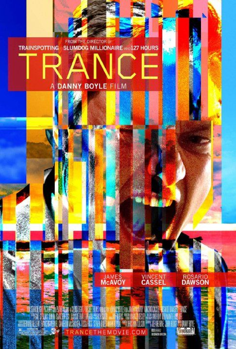 Trance (2013) R - Director: Danny Boyle - Writers: Joe Ahearne, John Hodge, Stars: James McAvoy, Rosario Dawson, Vincent Cassel - An art auctioneer who has become mixed up with a group of criminals partners with a hypnotherapist in order to recover a lost painting. - CRIME / DRAMA / MYSTERY