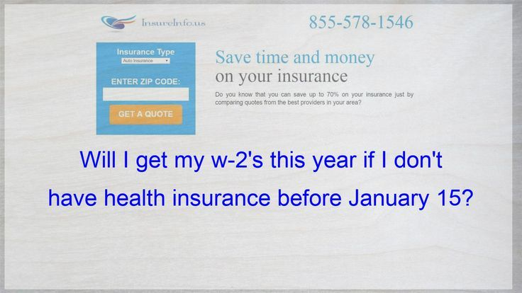 Will I Get My W 2 This Year If I M Not Insured Before January 15