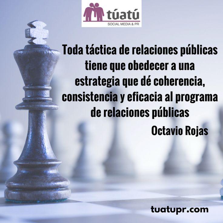 """Frases de relaciones públicas: """"Toda táctica de relaciones públicas tiene que obedecer a una estrategia que dé coherencia, consistencia y eficacia al programa de relaciones públicas."""""""