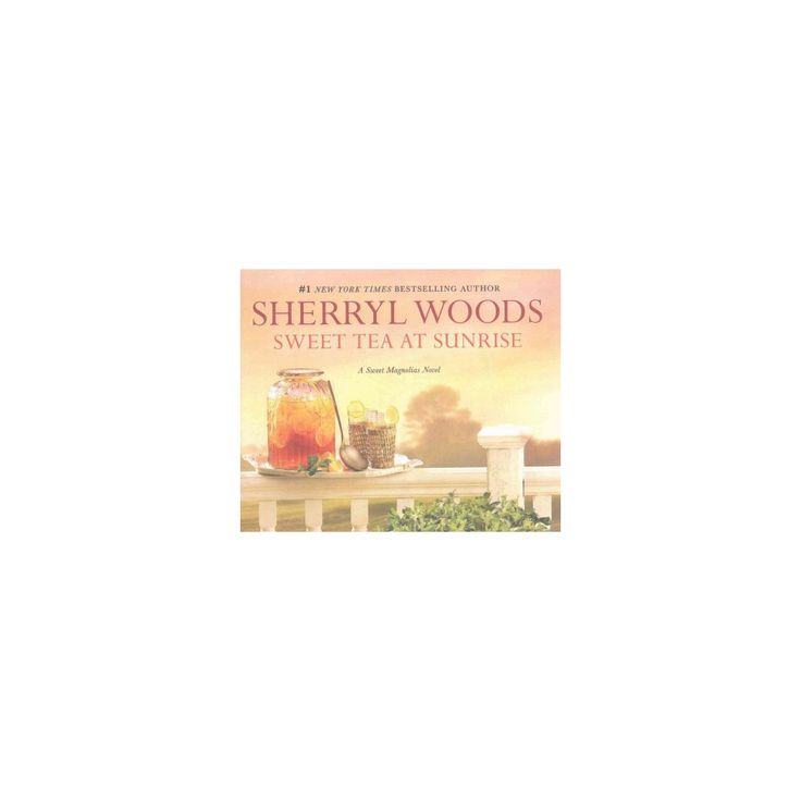 Sweet Tea at Sunrise : Library Edition (Unabridged) (CD/Spoken Word) (Sherryl Woods)