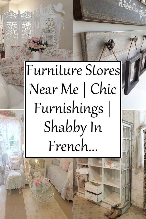 Furniture Stores Near Me Chic Furnishings Shabby In French Shabby Chic Homes Chic Home Decor Home Decor