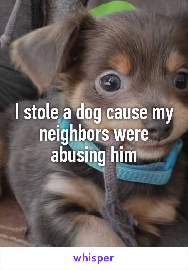 I'd call the police on them and I'd take the dog in and take care of him.