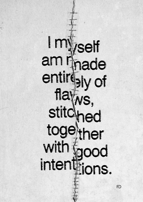 """"""" I myself am made entirely of flaws, stitched together with good intentions."""" - Augusten Burroughs. Fariedesign 