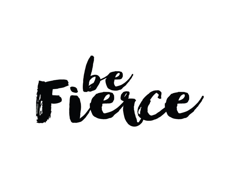 Be Fierce Print Like and Repin. Thx Noelito Flow. http://www.instagram.com/noelitoflow