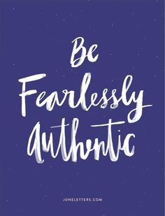 Fearlessly authentic.