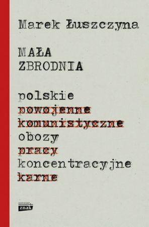 Mała zbrodnia. Polskie obozy koncentracyjne