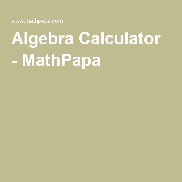 Algebra Calculator, solves the problems step-by-step.