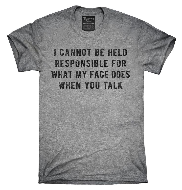 I Cannot Be Held Responsible For What My Face Does When You Talk Shirt, Hoodies, Tanktops