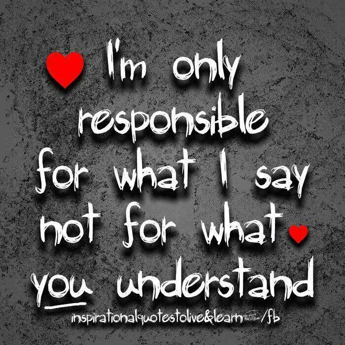 De zender is verantwoordelijk voor wat hij zegt, de ontvanger voor wat hij begrijpt
