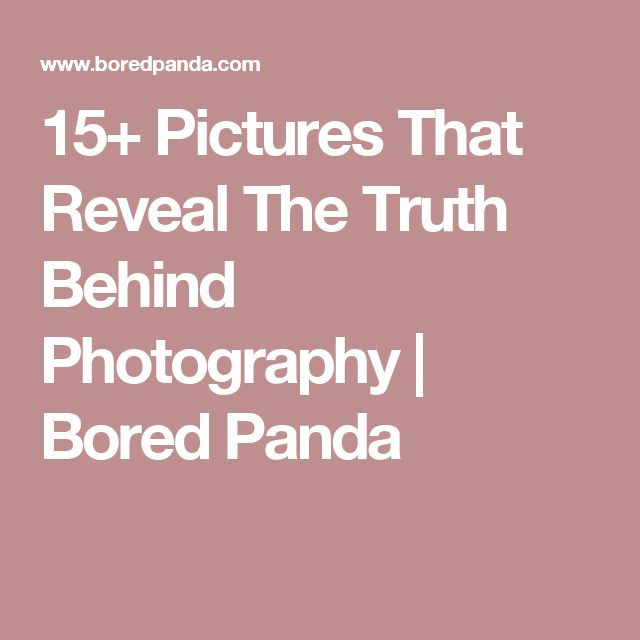 15+ Pictures That Reveal The Truth Behind Photography   Bored Panda