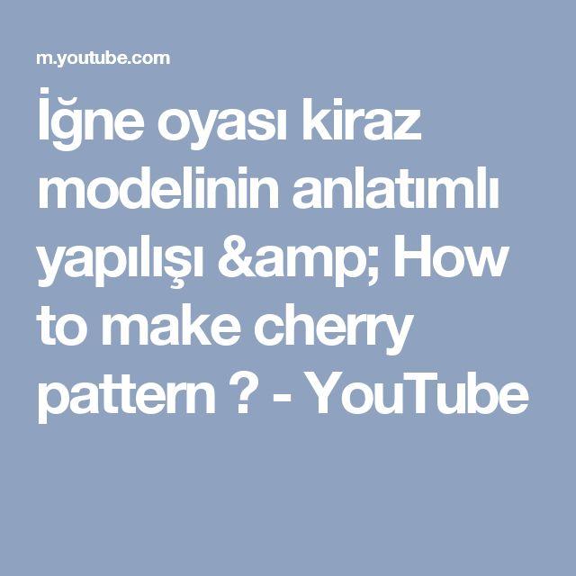 İğne oyası kiraz modelinin anlatımlı yapılışı &  How to make cherry pattern ? - YouTube
