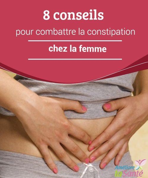 8 conseils pour combattre la constipation chez la femme  La constipation est un problème très fréquent, mais les solutions sont multiples ! Venez découvrir nos conseils pour vous en débarrasser.
