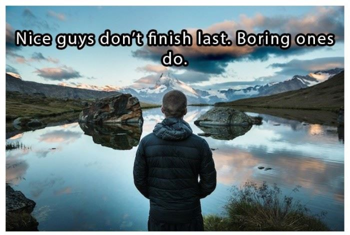 Nice guys don't finish last. Boring guys do | www.piclectica.com #piclectica