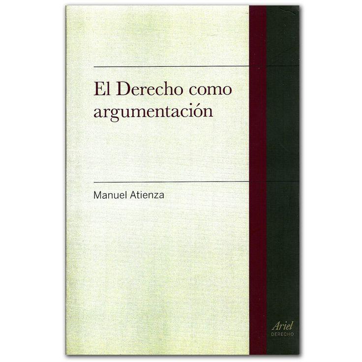 Libro El Derecho como argumentación – Manuel Atienza - Grupo Planeta  http://www.librosyeditores.com/tiendalemoine/3421-el-derecho-como-argumentacion-978843440076.html  Editores y distribuidores