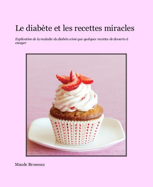 Un petit guide pratique sur la maladie du diabète ainsi que quelques recettes de desserts à essayer.