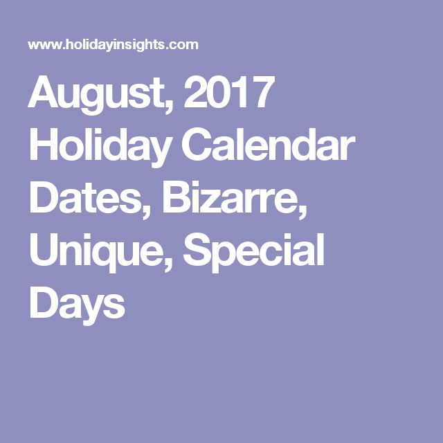 August, 2017 Holiday Calendar Dates, Bizarre, Unique, Special Days