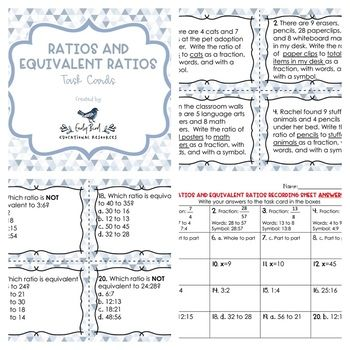 Ratios and Equivalent Ratios Task Cards Included in this resource are 20 cards, a blank set of card (if you want to add your own math problems), a recording sheet for students, and an answer key. These cards can be used as task cards, independent practice, math centers or
