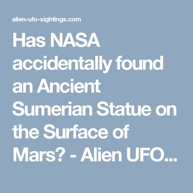 Has NASA accidentally found an Ancient Sumerian Statue on the Surface of Mars? - Alien UFO Sightings