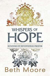 Beth Moore addresses how to pray without ceasing and pray effectively in Whispers of Hope.