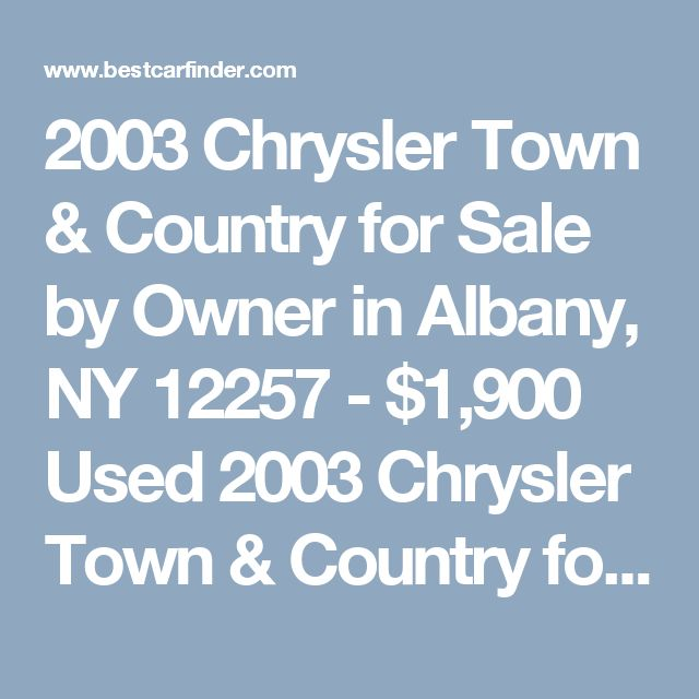 2003 Chrysler Town & Country for Sale by Owner in Albany, NY 12257 - $1,900 Used 2003 Chrysler Town & Country for sale by owner with 190,000 miles for $1,900 in Albany, NY Listing 57209029 - Best Car Finder