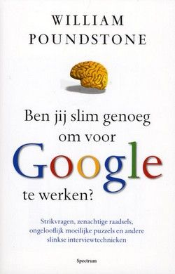 Ben jij slim genoeg om voor Google te werken?; strikvragen, zenachtige raadsels, ongelooflijk moeilijke puzzels en… - William Poundstone, William Poundstone, Elisabeth van Borselen, Elisabeth van Borselen