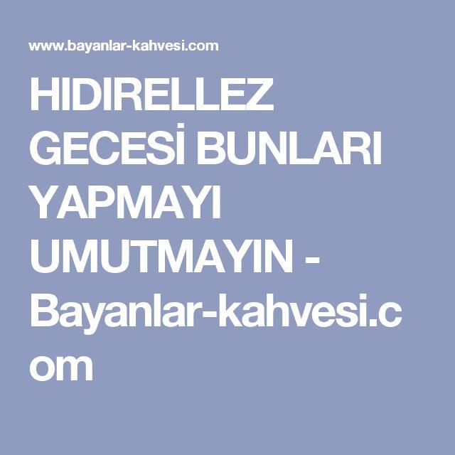 HIDIRELLEZ GECESİ BUNLARI YAPMAYI UMUTMAYIN - Bayanlar-kahvesi.com
