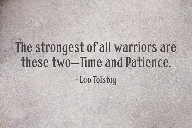 Leo Tolstoy, The strongest of all warriors are these two, Time and Patience