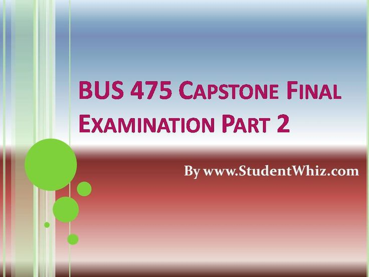 http://www.studentwhiz.com/ Bus 475 Capstone Final Exam Part 2 There will be Final Exam BUS 475 that will cover all topics taught for the course and solutions will also be provided.