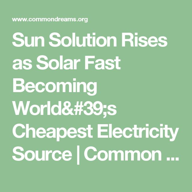 Sun Solution Rises as Solar Fast Becoming World's Cheapest Electricity Source | Common Dreams | Breaking News & Views for the Progressive Community