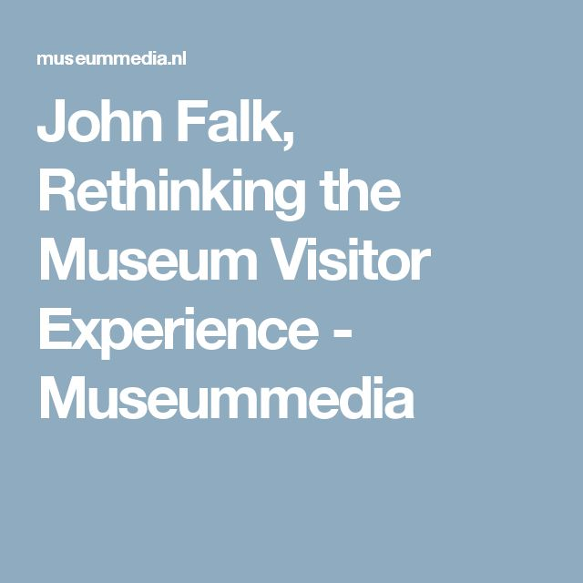 John Falk, Rethinking the Museum Visitor Experience - Museummedia
