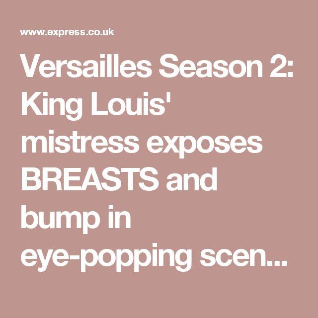 Versailles Season 2: King Louis' mistress exposes BREASTS and bump in eye-popping scenes   TV & Radio   Showbiz & TV   Express.co.uk
